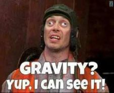 gravity - yup, I can see it